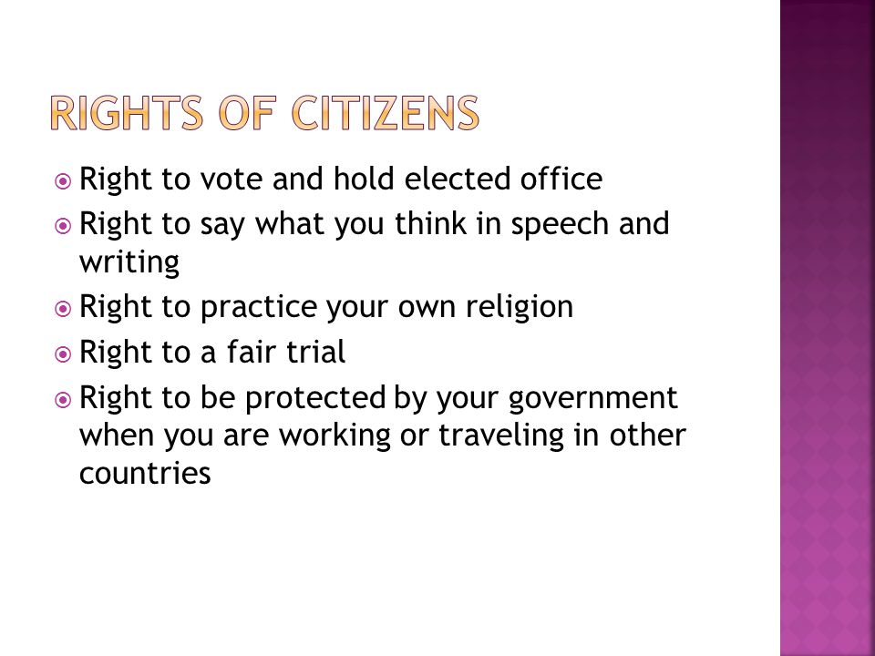  Rights in the US are based on American beliefs of: equal respect, freedom, equality, and justice  Our rights are guaranteed by our Constitution and protected by laws and our courts.
