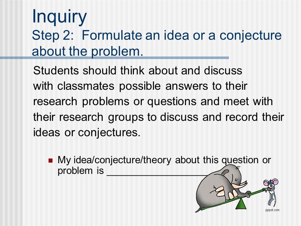 Inquiry Step 2: Formulate an idea or a conjecture about the problem.