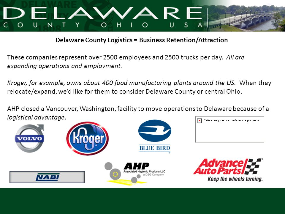 Delaware County Logistics = Business Retention/Attraction These companies represent over 2500 employees and 2500 trucks per day. All are expanding ope