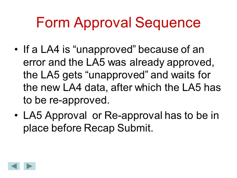 Form Approval Sequence If a LA4 is unapproved because of an error and the LA5 was already approved, the LA5 gets unapproved and waits for the new LA4 data, after which the LA5 has to be re-approved.
