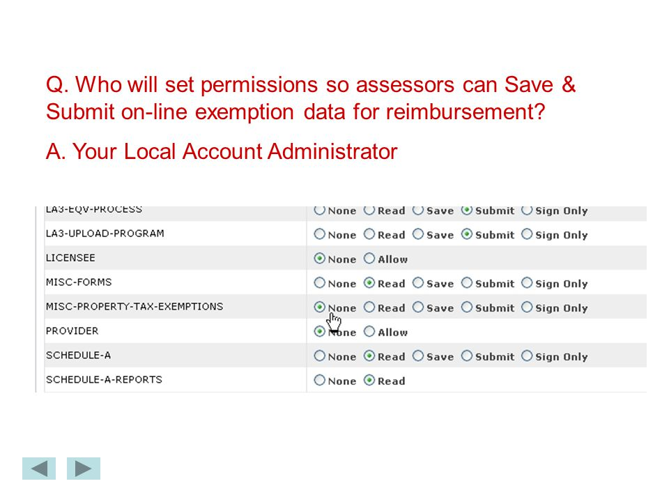 Q. Who will set permissions so assessors can Save & Submit on-line exemption data for reimbursement? A. Your Local Account Administrator