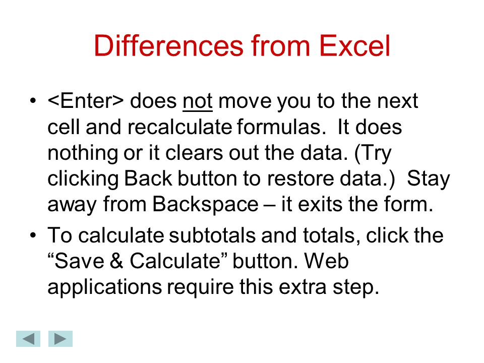 Differences from Excel does not move you to the next cell and recalculate formulas.