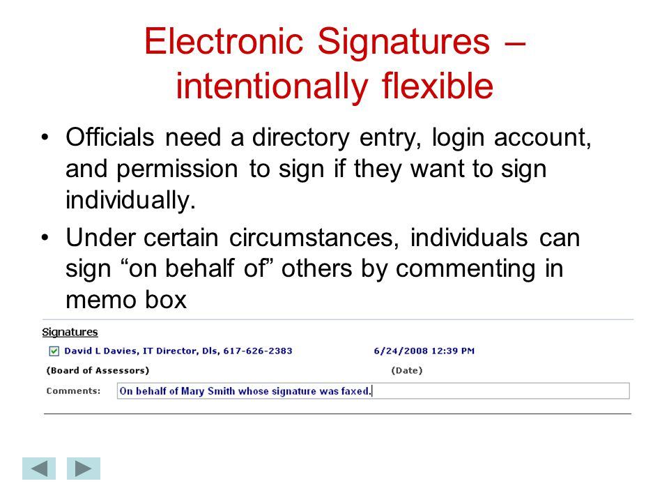 Electronic Signatures – intentionally flexible Officials need a directory entry, login account, and permission to sign if they want to sign individually.