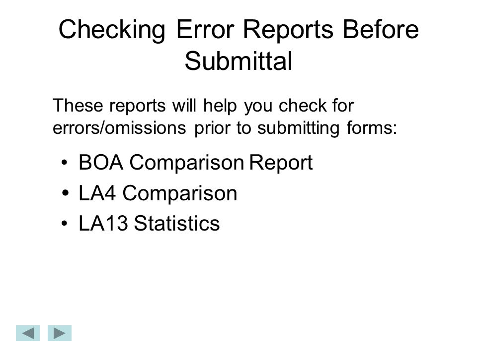 Checking Error Reports Before Submittal BOA Comparison Report  LA4 Comparison LA13 Statistics These reports will help you check for errors/omissions prior to submitting forms:
