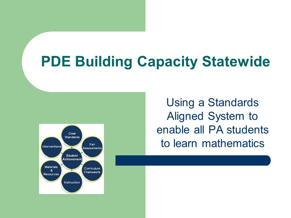 PDE Building Capacity Statewide Using a Standards Aligned System to enable all PA students to learn mathematics