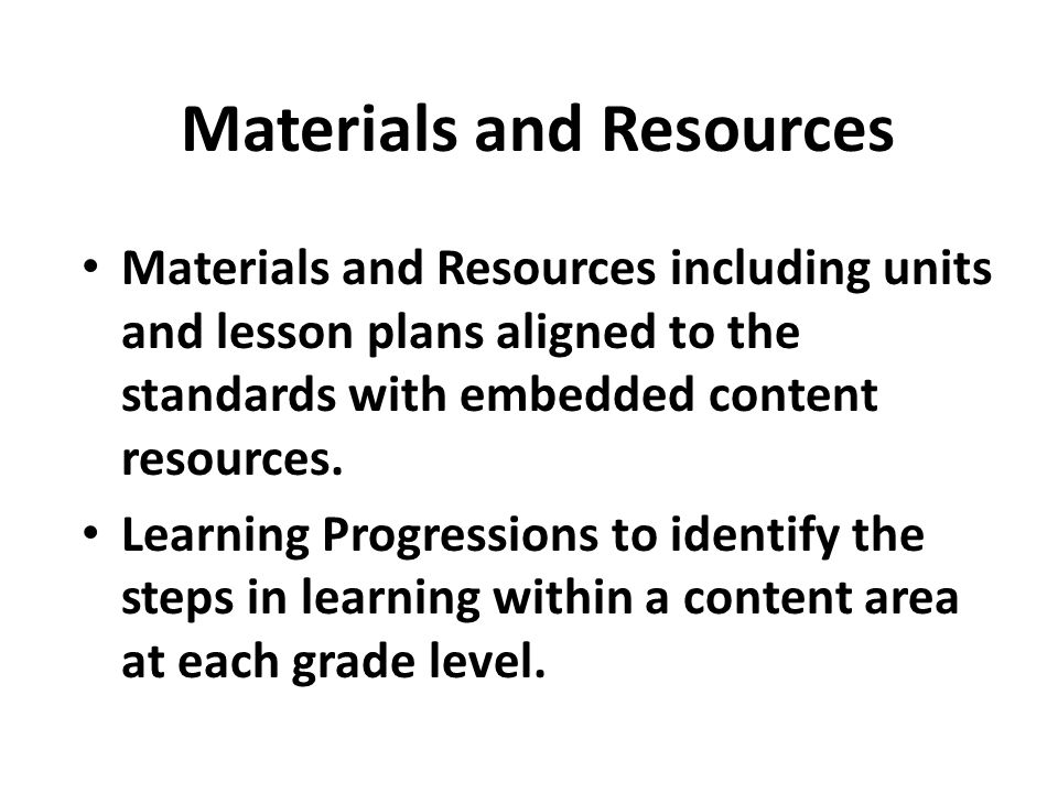 Materials and Resources Materials and Resources including units and lesson plans aligned to the standards with embedded content resources.