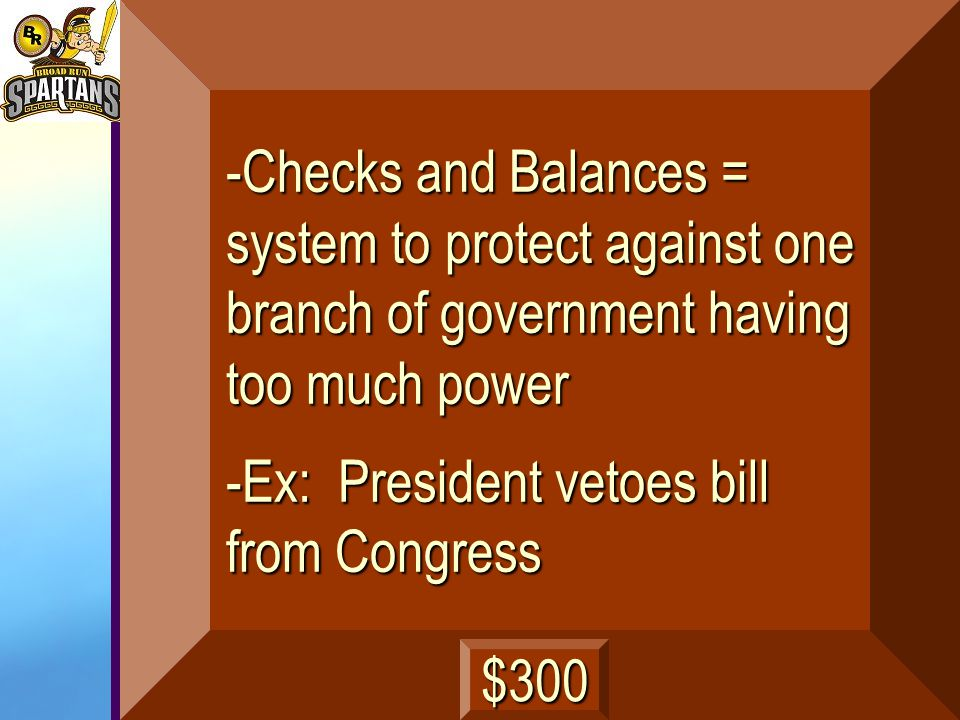 What is Checks and Balances? Give an example. next