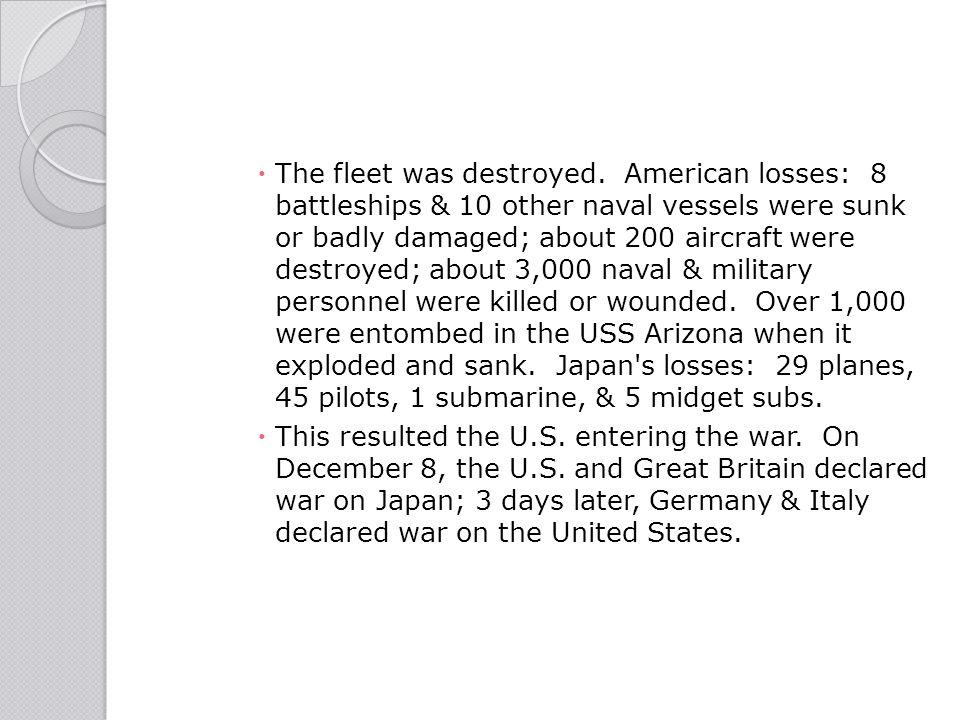  The fleet was destroyed. American losses: 8 battleships & 10 other naval vessels were sunk or badly damaged; about 200 aircraft were destroyed; abou
