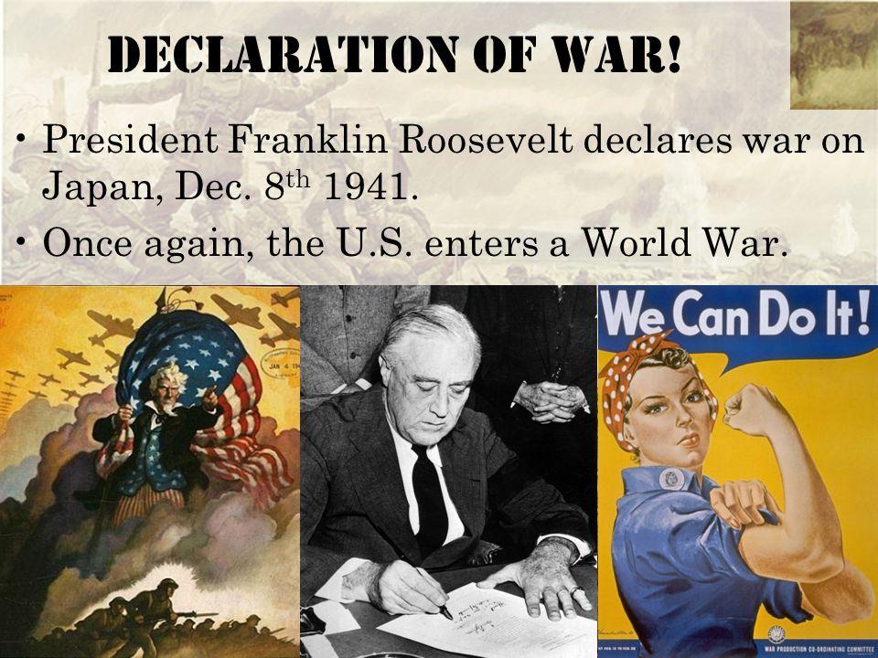 Declaration of War. President Franklin Roosevelt declares war on Japan, Dec.