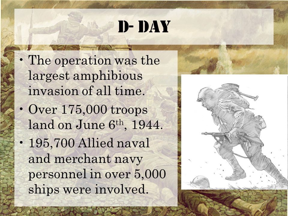 D- DAY The operation was the largest amphibious invasion of all time.