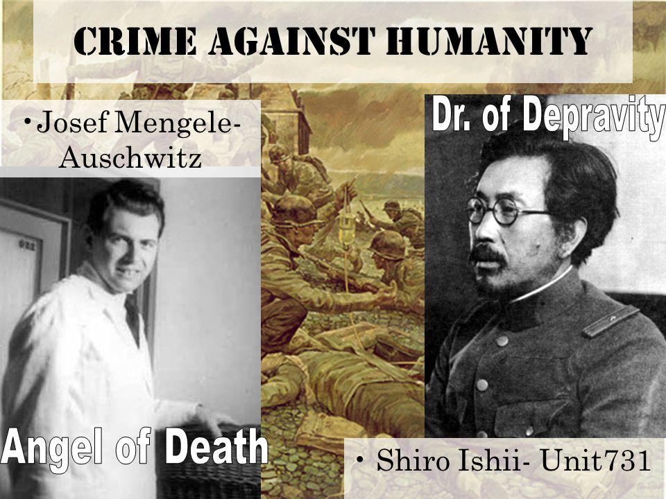 Crime against Humanity Shiro Ishii- Unit731 Josef Mengele- Auschwitz