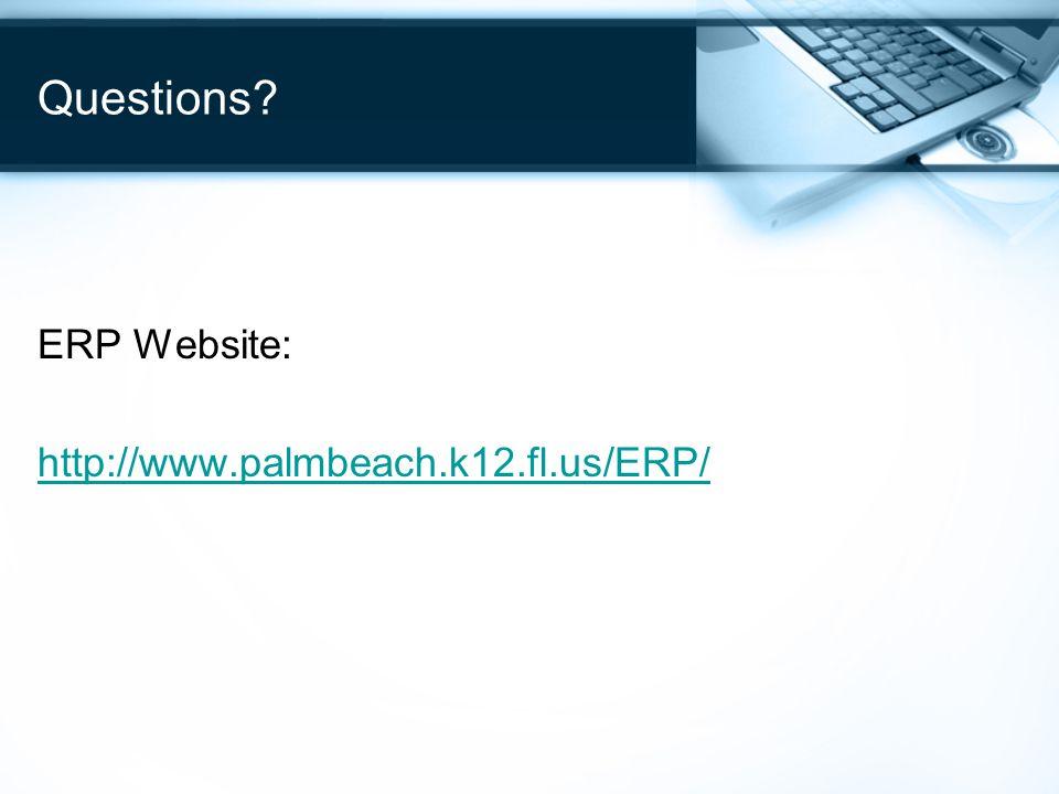 Questions? ERP Website: http://www.palmbeach.k12.fl.us/ERP/