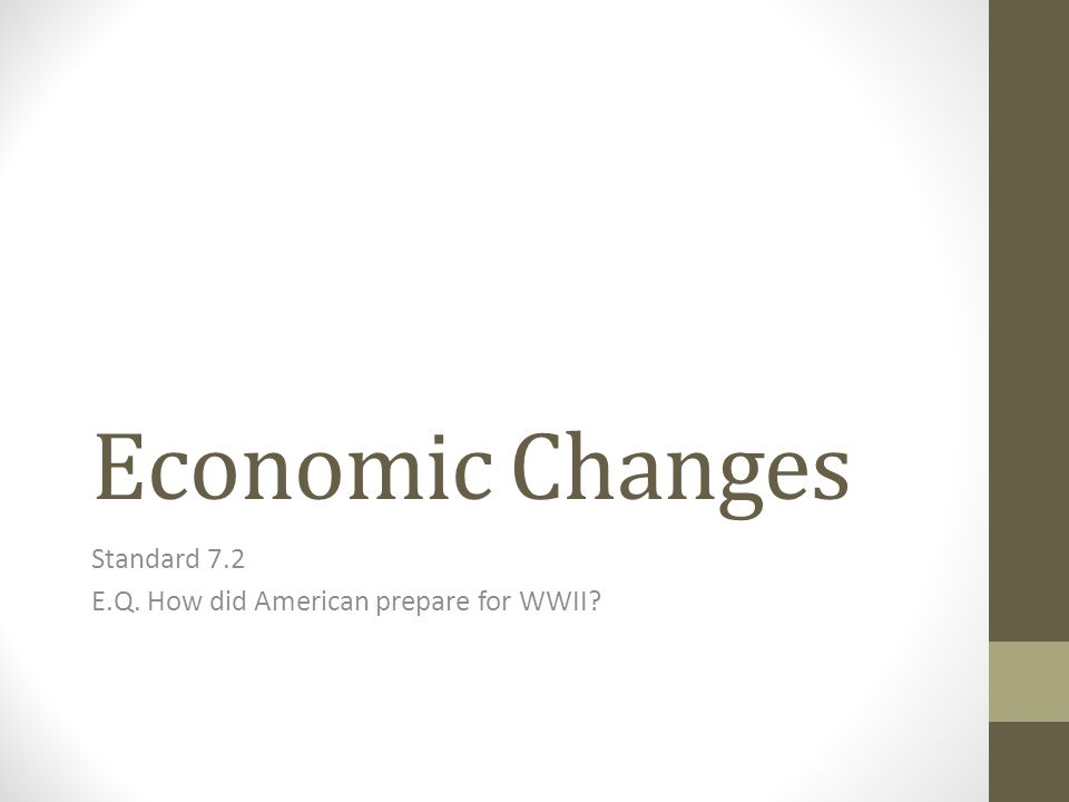 Economic Changes Standard 7.2 E.Q. How did American prepare for WWII