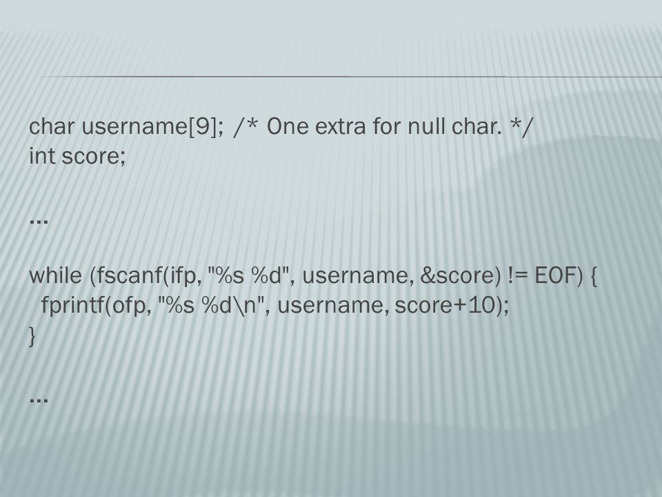 char username[9]; /* One extra for null char. */ int score;...