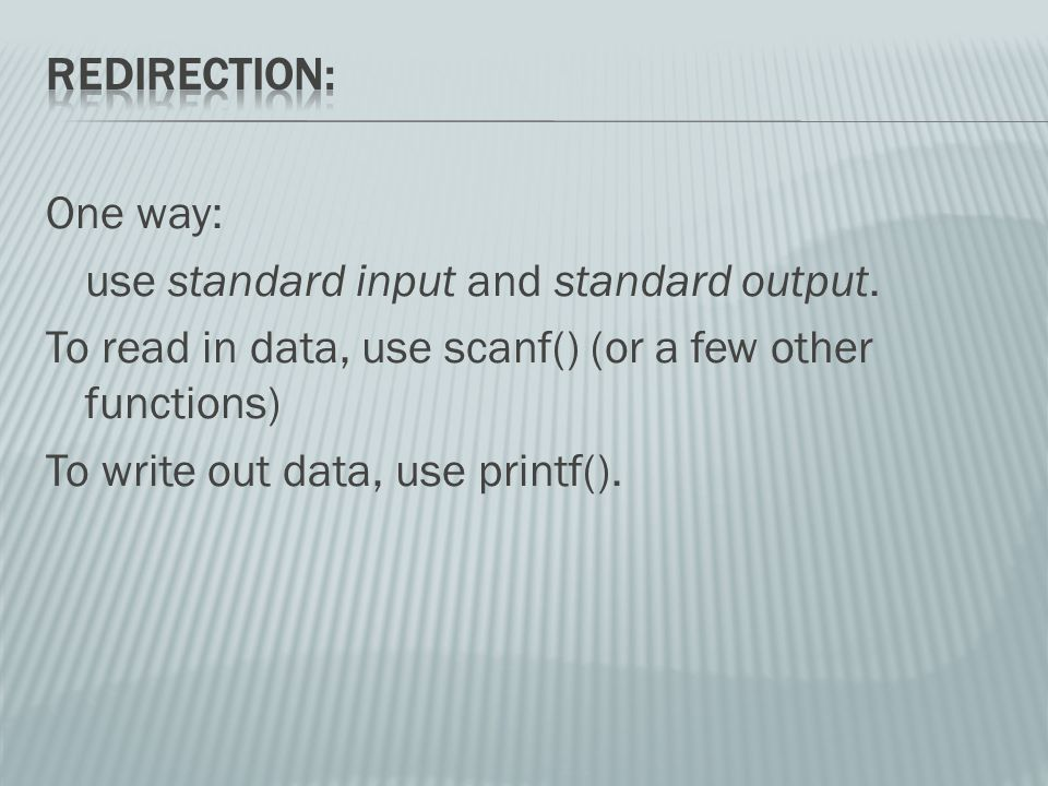 One way: use standard input and standard output.
