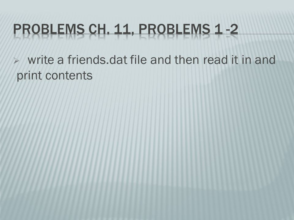  write a friends.dat file and then read it in and print contents