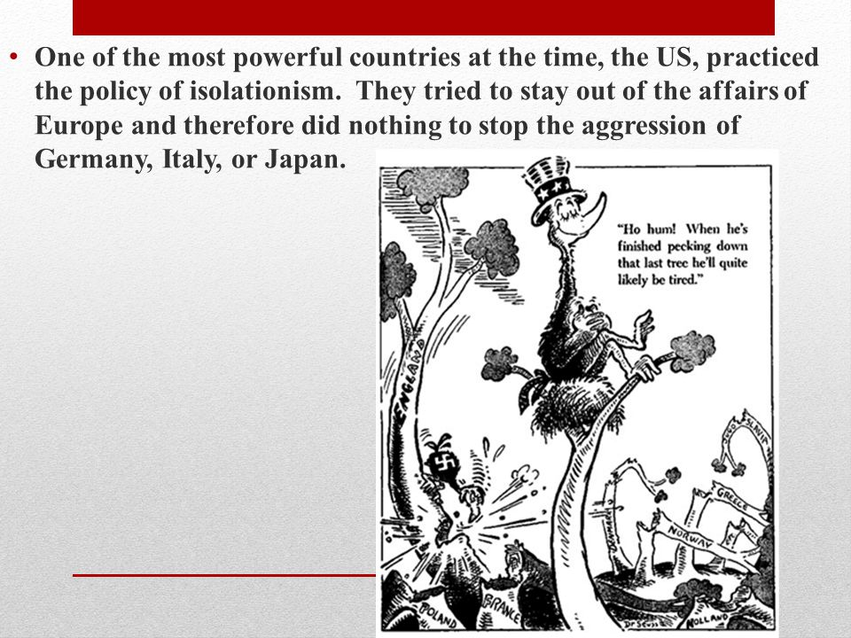 One of the most powerful countries at the time, the US, practiced the policy of isolationism.