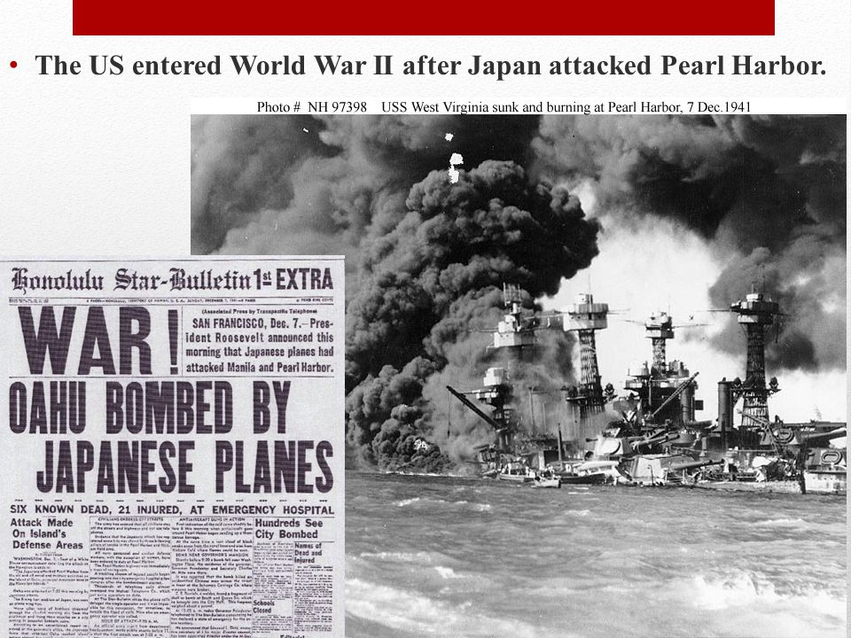 The US entered World War II after Japan attacked Pearl Harbor.