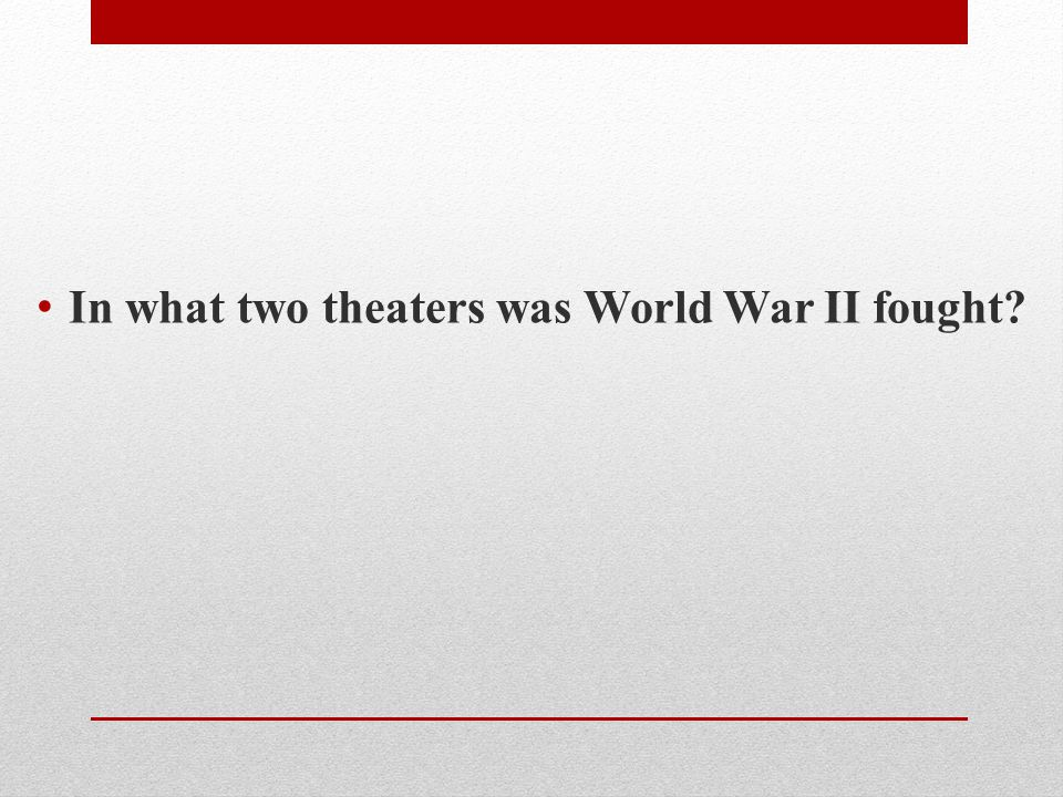 In what two theaters was World War II fought?