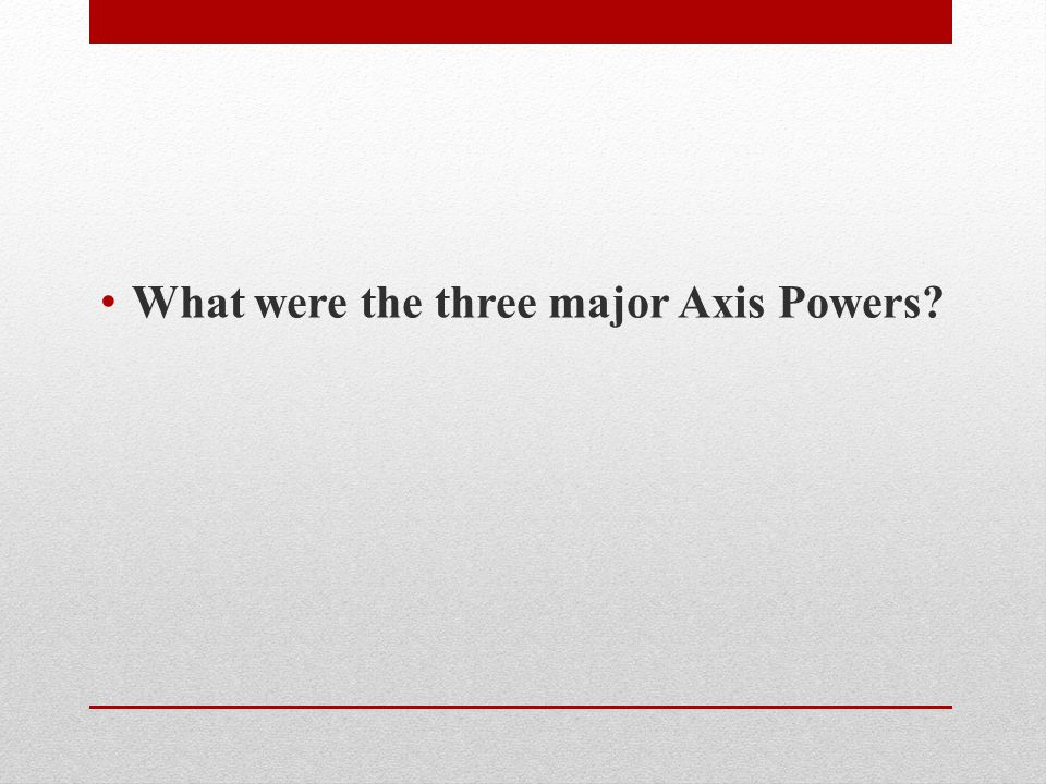 What were the three major Axis Powers?