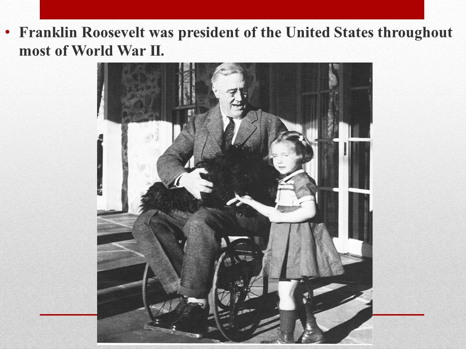 Franklin Roosevelt was president of the United States throughout most of World War II.
