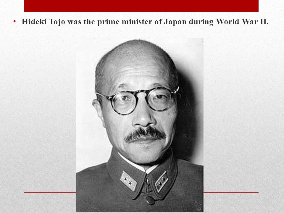 Hideki Tojo was the prime minister of Japan during World War II.