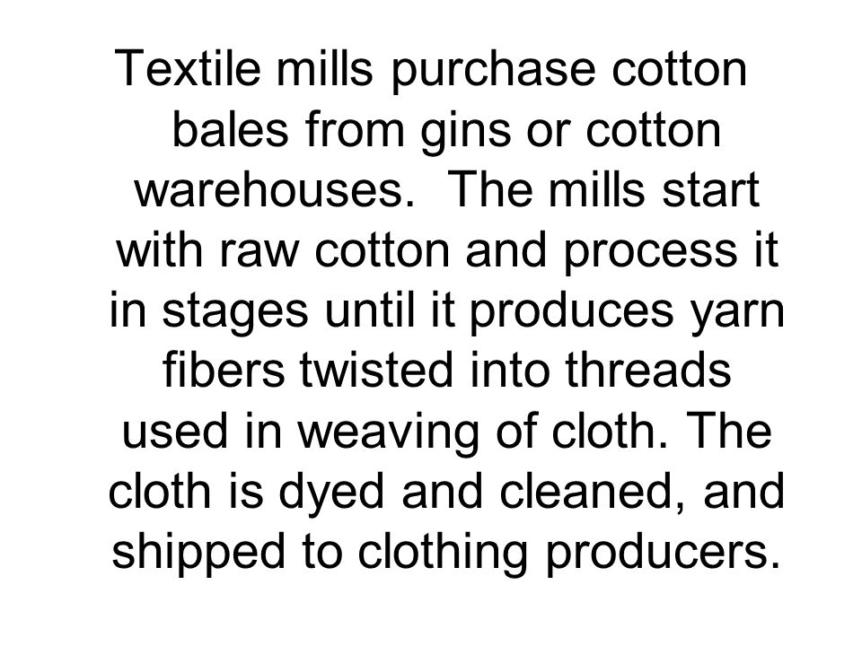 Textile mills purchase cotton bales from gins or cotton warehouses.