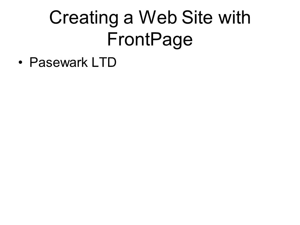 Creating a Web Site with FrontPage Pasewark LTD