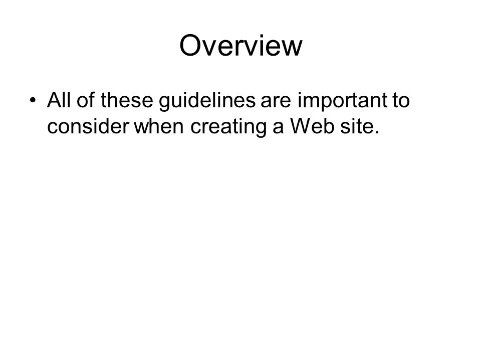 Overview All of these guidelines are important to consider when creating a Web site.