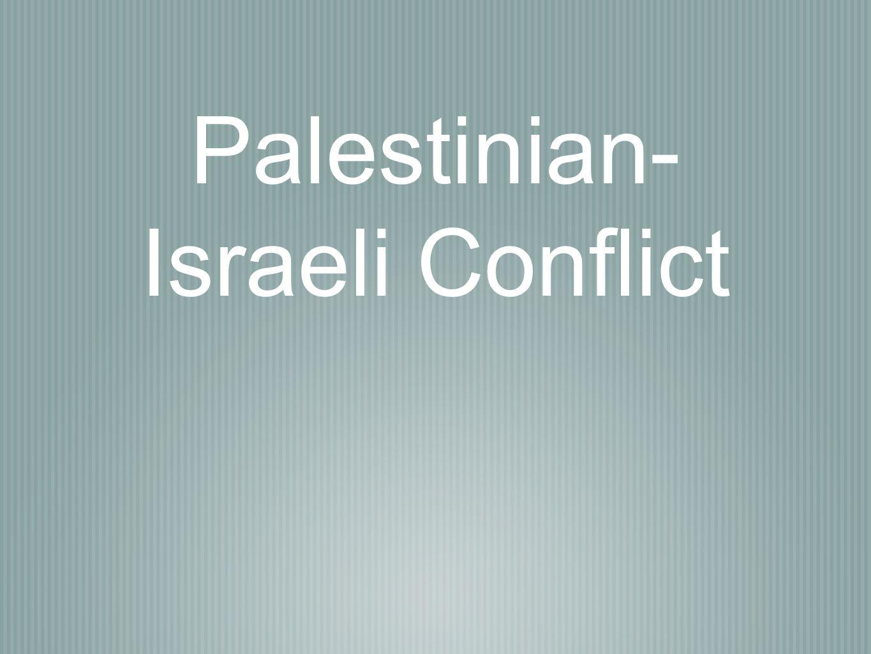 Palestinian- Israeli Conflict