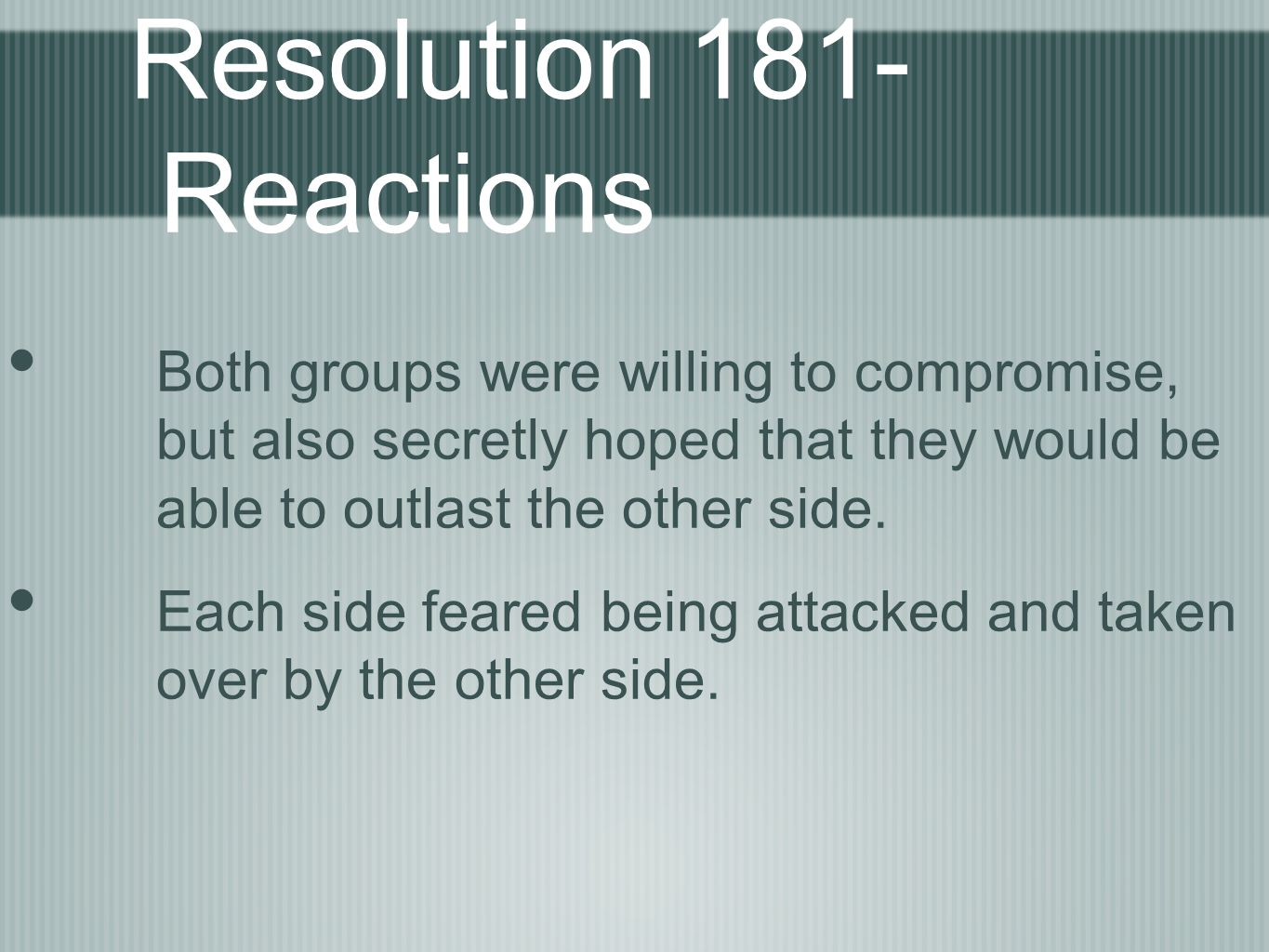 Resolution 181- Reactions Both groups were willing to compromise, but also secretly hoped that they would be able to outlast the other side.