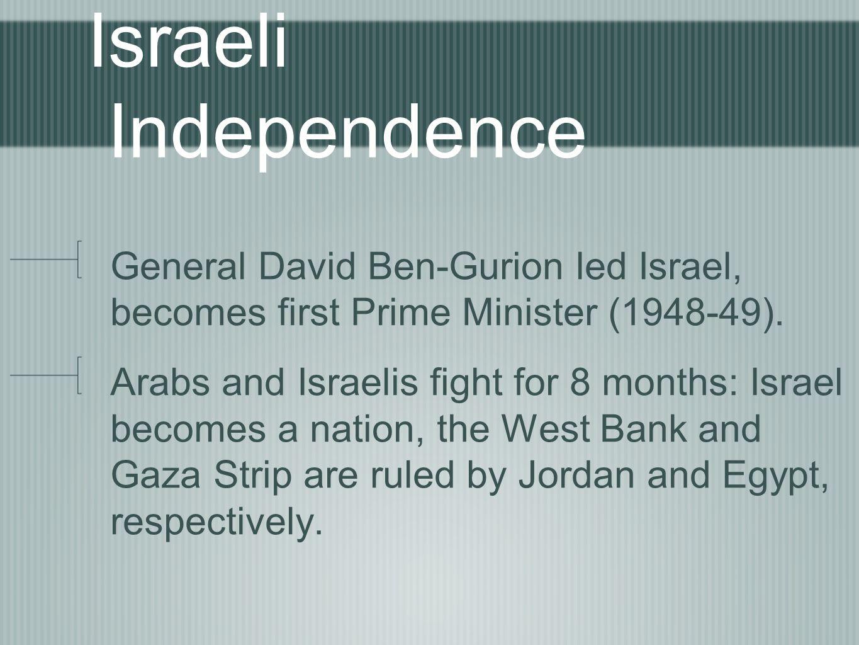 Israeli Independence General David Ben-Gurion led Israel, becomes first Prime Minister (1948-49).