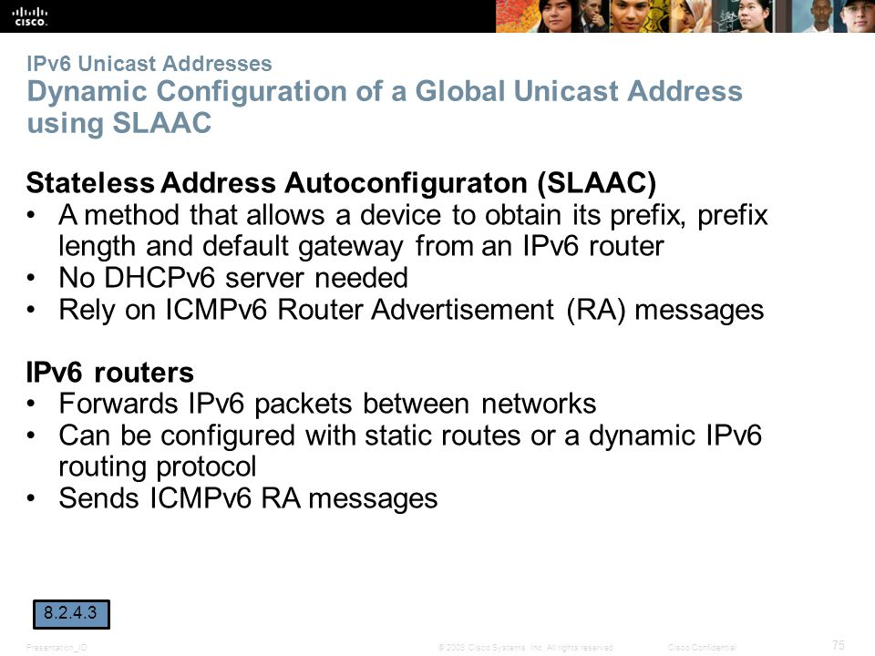 Presentation_ID 75 © 2008 Cisco Systems, Inc. All rights reserved.Cisco Confidential IPv6 Unicast Addresses Dynamic Configuration of a Global Unicast