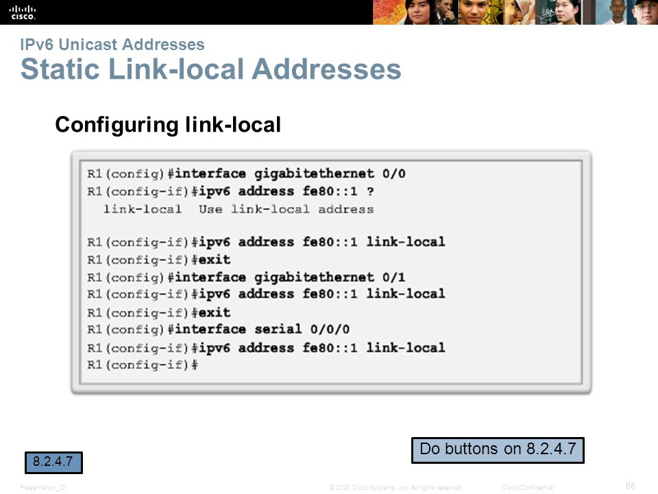 Presentation_ID 86 © 2008 Cisco Systems, Inc. All rights reserved.Cisco Confidential IPv6 Unicast Addresses Static Link-local Addresses Configuring li
