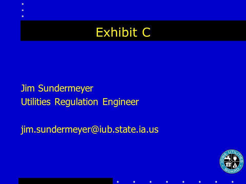 Exhibit C Jim Sundermeyer Utilities Regulation Engineer jim.sundermeyer@iub.state.ia.us