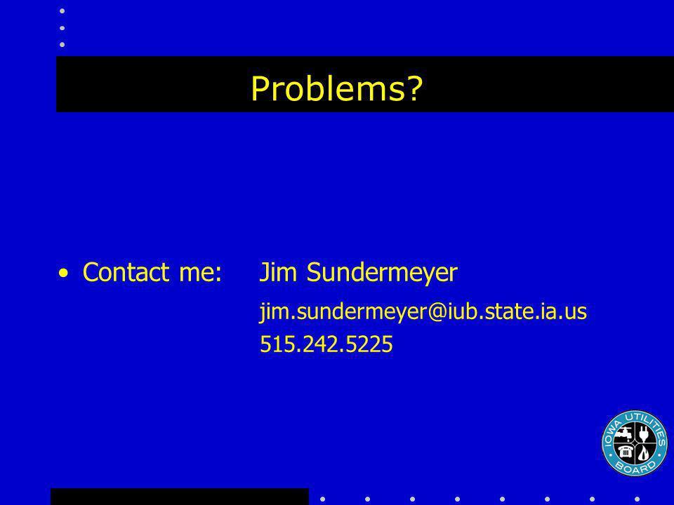 Problems? Contact me:Jim Sundermeyer jim.sundermeyer@iub.state.ia.us 515.242.5225