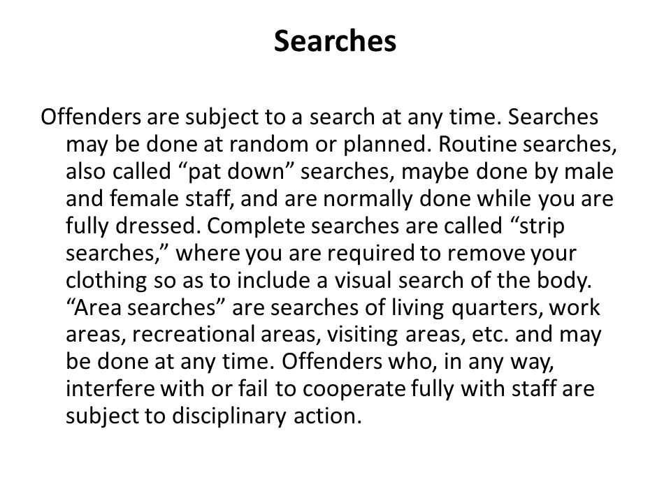Searches Offenders are subject to a search at any time.