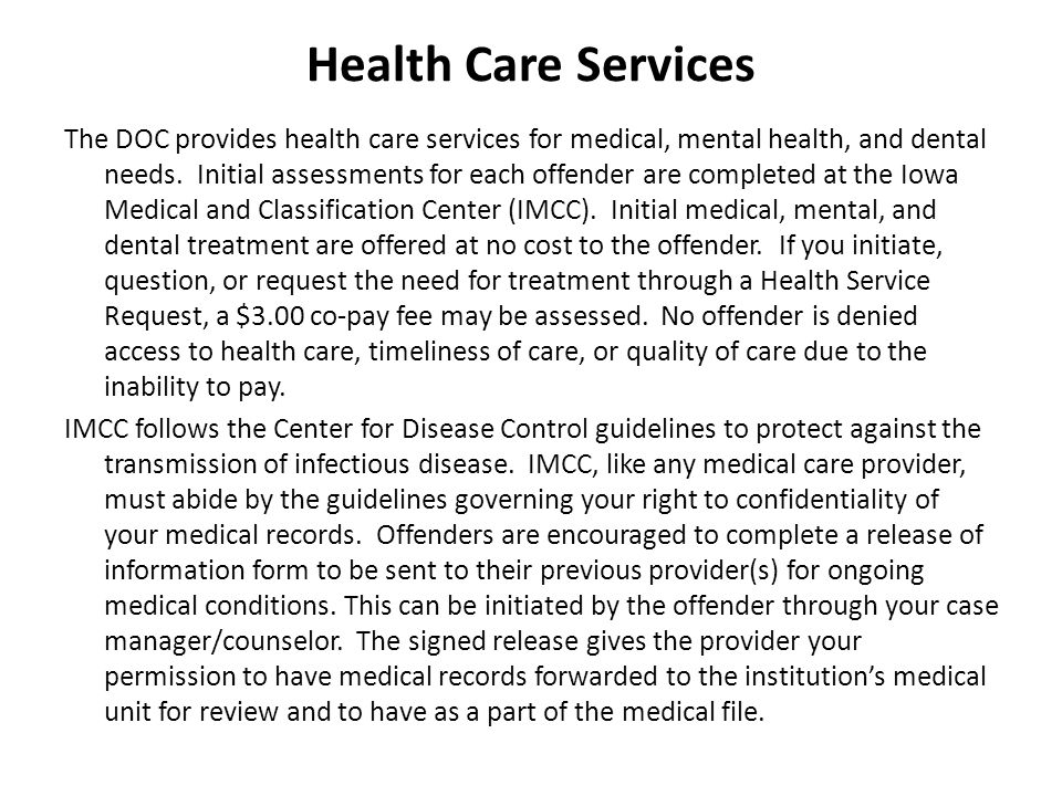 Health Care Services The DOC provides health care services for medical, mental health, and dental needs.