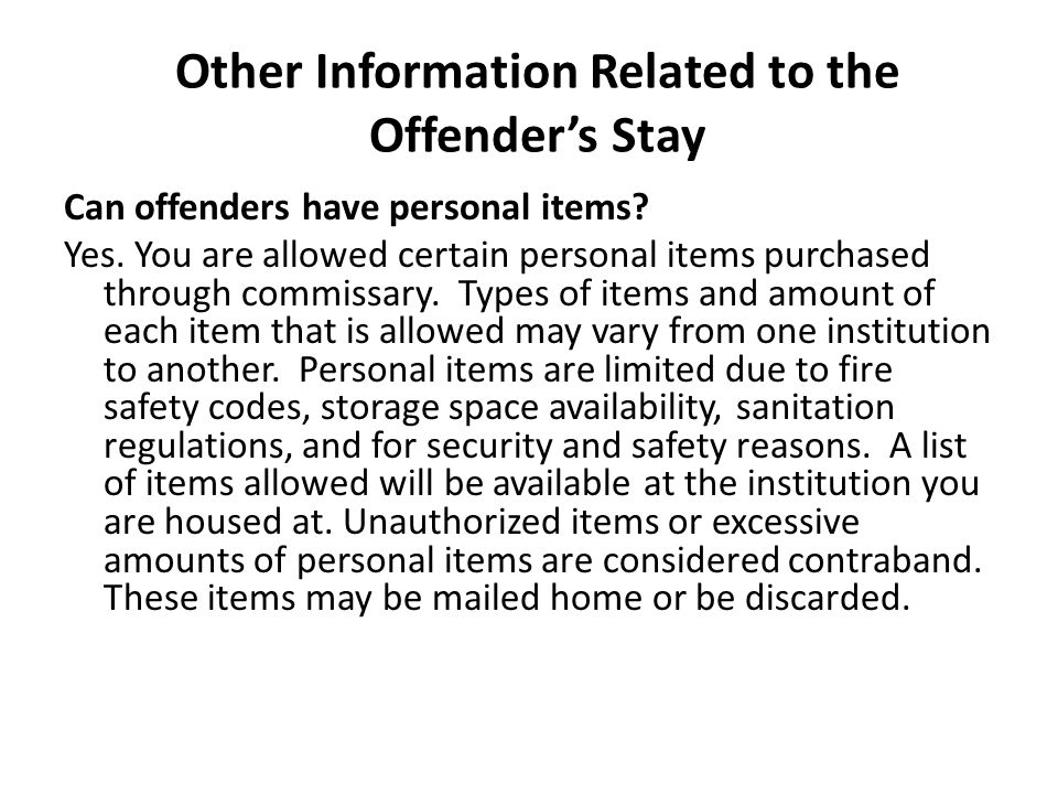 Other Information Related to the Offender's Stay Can offenders have personal items.
