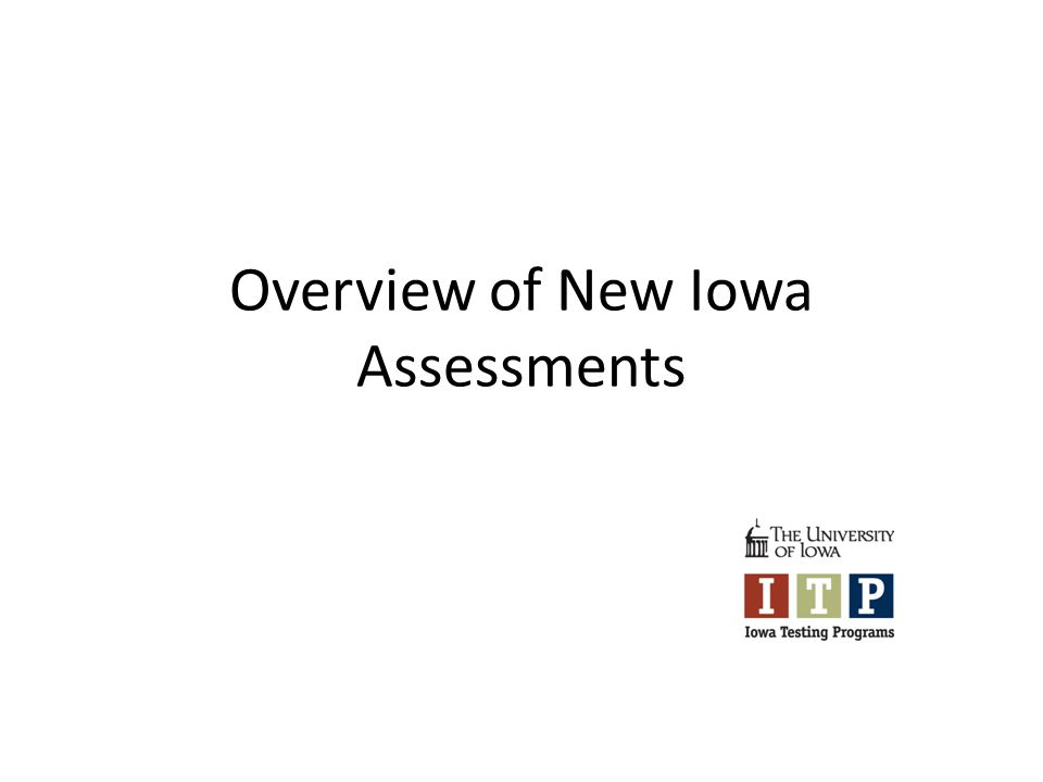 Overview of New Iowa Assessments