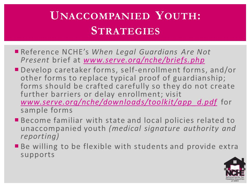 U NACCOMPANIED Y OUTH : S TRATEGIES  Reference NCHE's When Legal Guardians Are Not Present brief at www.serve.org/nche/briefs.phpwww.serve.org/nche/b