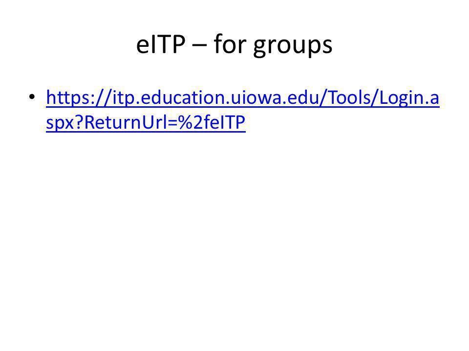 eITP – for groups https://itp.education.uiowa.edu/Tools/Login.a spx ReturnUrl=%2feITP https://itp.education.uiowa.edu/Tools/Login.a spx ReturnUrl=%2feITP