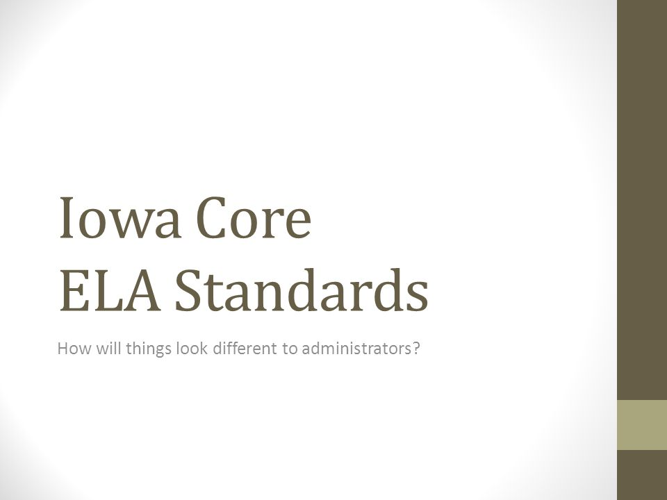 Iowa Core ELA Standards How will things look different to administrators