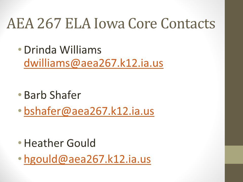 AEA 267 ELA Iowa Core Contacts Drinda Williams dwilliams@aea267.k12.ia.us dwilliams@aea267.k12.ia.us Barb Shafer bshafer@aea267.k12.ia.us Heather Gould hgould@aea267.k12.ia.us