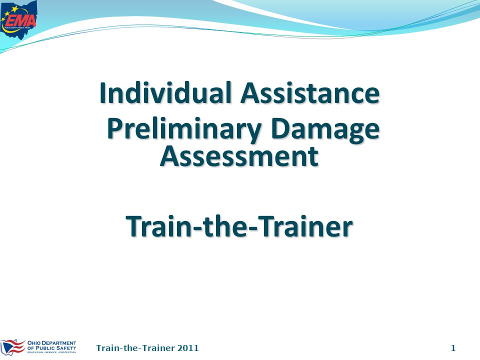 Individual Assistance Preliminary Damage Assessment Preliminary Damage AssessmentTrain-the-Trainer 1Train-the-Trainer 2011