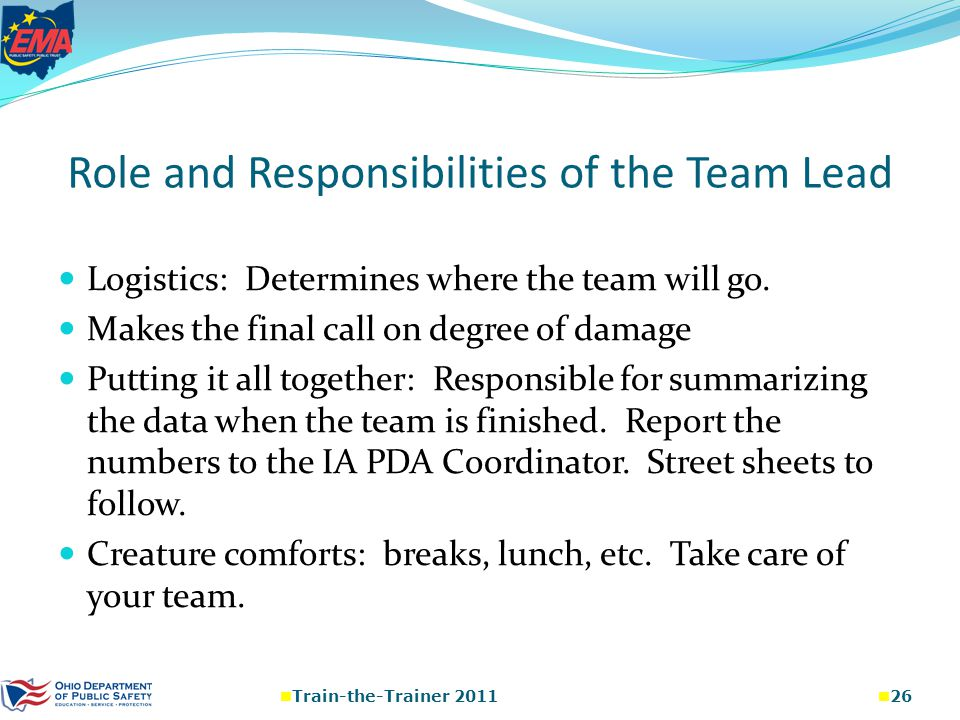 Role and Responsibilities of the Team Lead Logistics: Determines where the team will go.