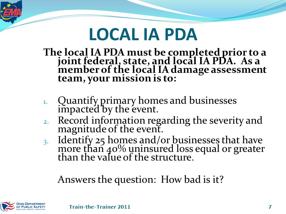 IA PDA COORDINATOR Summarizing the data Quantify homes and businesses that are: destroyed _____ majors _____ minors _____ affected _____ businesses_____ (inaccessibles?) ______ Report numbers to county EMA and forward street sheets.