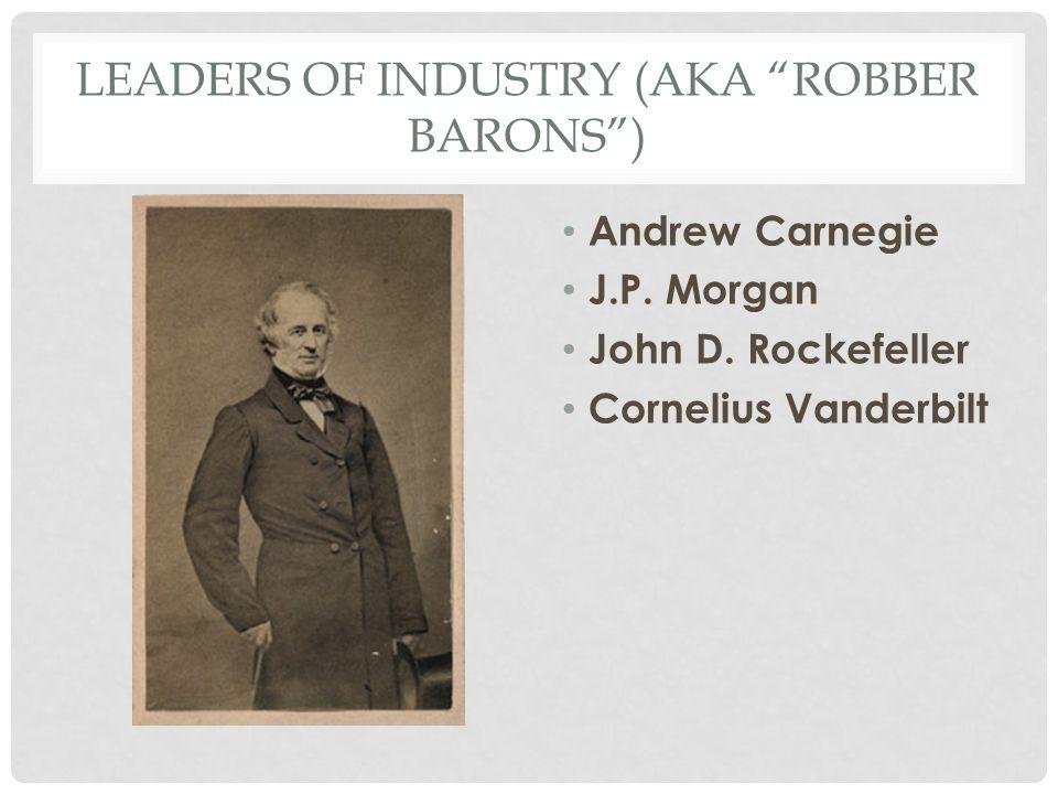 LEADERS OF INDUSTRY (AKA ROBBER BARONS ) Andrew Carnegie J.P.
