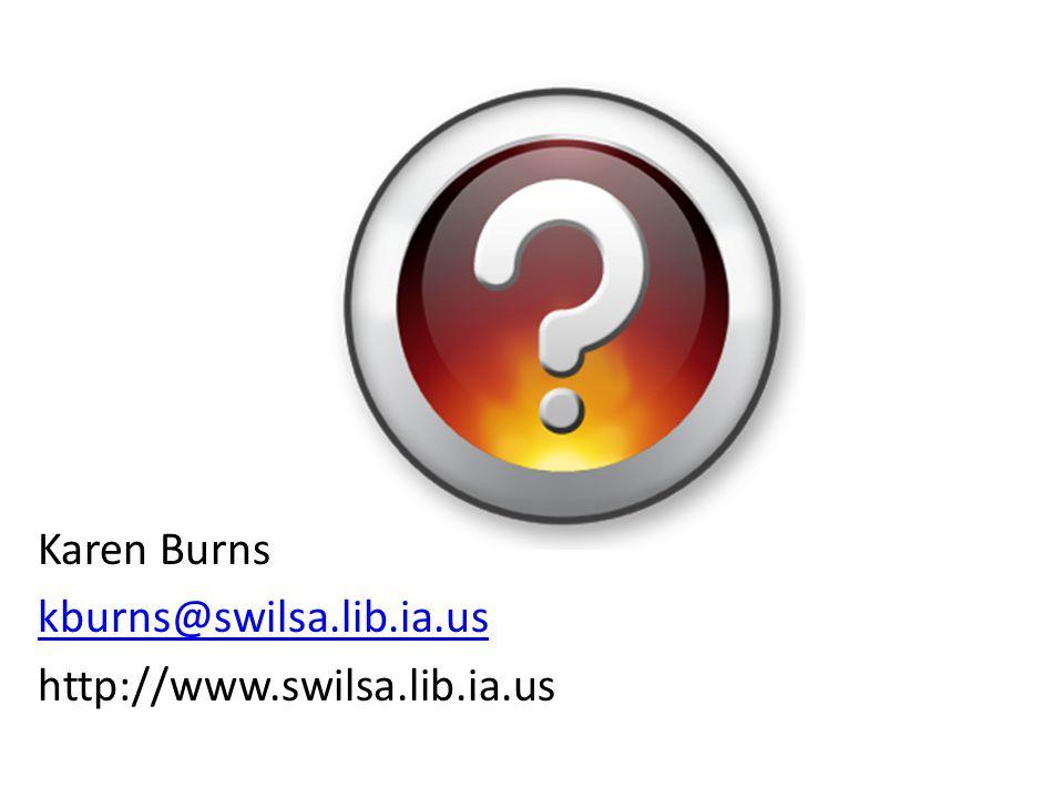Karen Burns kburns@swilsa.lib.ia.us http://www.swilsa.lib.ia.us