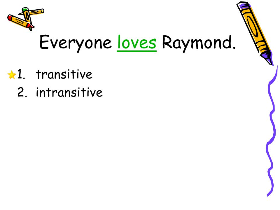 Everyone loves Raymond. 1.transitive 2.intransitive